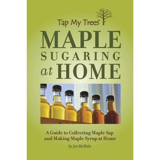 Tap My Trees Maple Sugaring at Home Guide to Making Maple Syrup